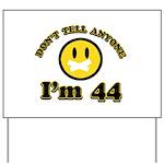 Don't tell anybody I'm 44 Yard Sign