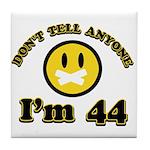 Don't tell anybody I'm 44 Tile Coaster