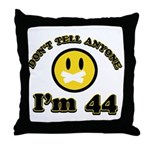 Don't tell anybody I'm 44 Throw Pillow