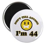 Don't tell anybody I'm 44 Magnet