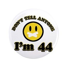 "Don't tell anybody I'm 44 3.5"" Button (100 pack)"