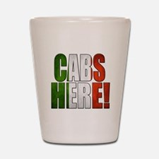 CABS HERE 2 Shot Glass