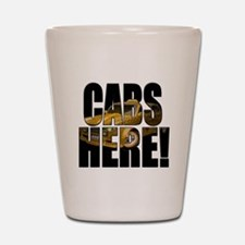 CABS HERE 3 Shot Glass