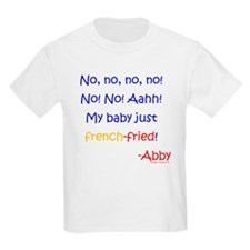 My baby French-Fried!! T-Shirt