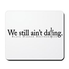 """""""We still ain't dating"""" White Mousepad"""