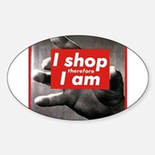 I shop therefore I am Sticker (Oval)