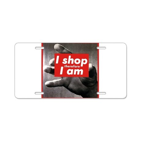 I shop therefore I am Aluminum License Plate