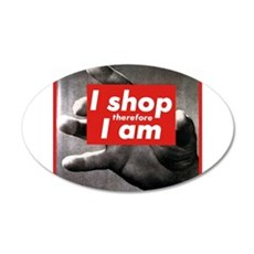 I shop therefore I am 22x14 Oval Wall Peel