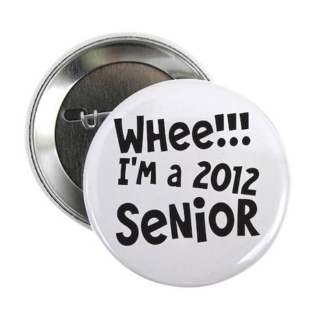 "Whee!!! I'm a 2012 Senior 2.25"" Button"