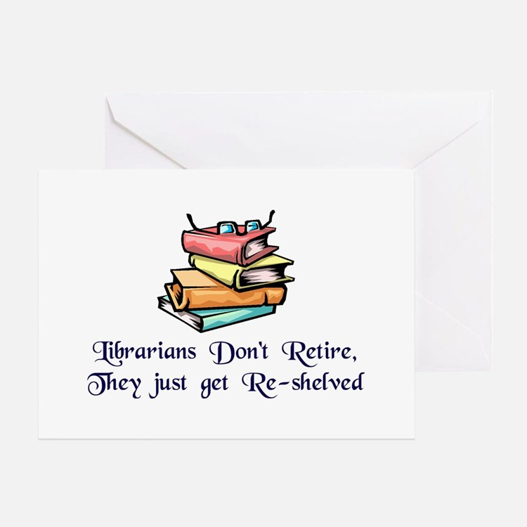"""Librarians Don't Retire"" Greeting Card"