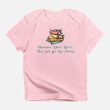 """""""Librarians Don't Retire"""" Infant T-Shirt"""