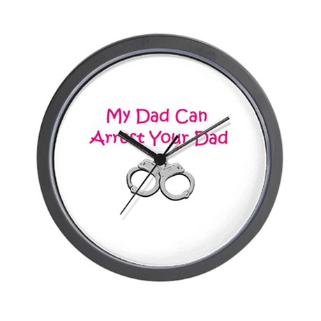 My Dad Can Arrest Your Dad Wall Clock