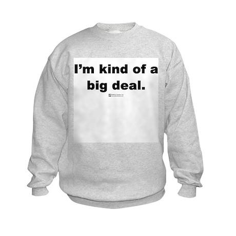 I'm kind of a big deal - Kids Sweatshirt