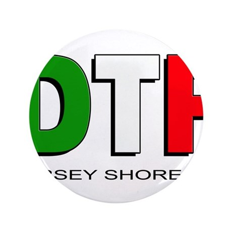 """Jersey Shore DTF 3 3.5"""" Button"""
