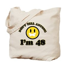 Don't tell anybody I'm 48 Tote Bag