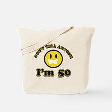 Don't tell anybody I'm 50 Tote Bag