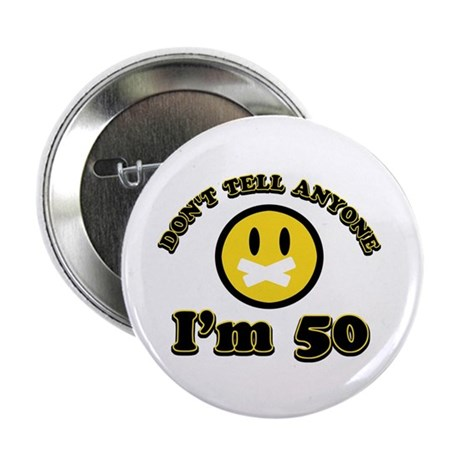 """Don't tell anybody I'm 50 2.25"""" Button (100 pack)"""