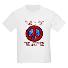 War is NOT The Answer Kids T-Shirt