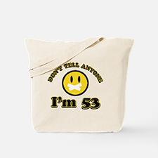 Don't tell anybody I'm 53 Tote Bag