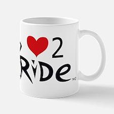 Love 2 ride 2 Mug