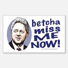 Betcha Miss Bill Clinton Rectangle Decal