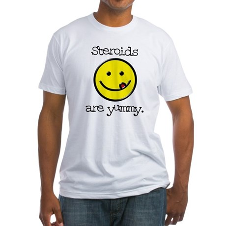STEROIDS ARE YUMMY Fitted T-Shirt