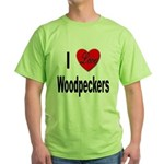 I Love Woodpeckers Green T-Shirt