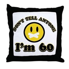 Don't tell anybody I'm 60 Throw Pillow