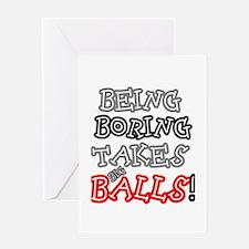 BEING BORING TAKES BIG BALLS! Greeting Cards