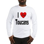 I Love Toucans (Front) Long Sleeve T-Shirt