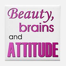 """Beauty, Brains and Attitude"" Tile Coaster"