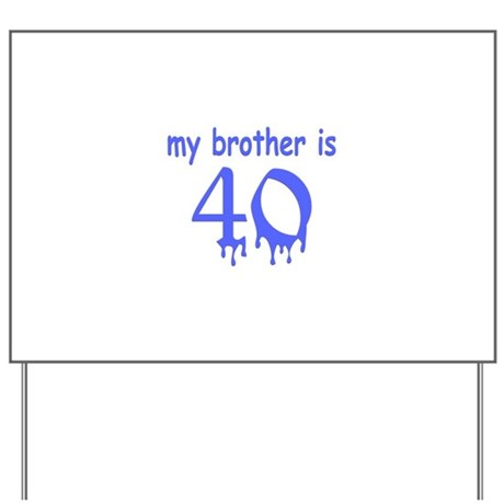 Brother Is 40 Yard Sign