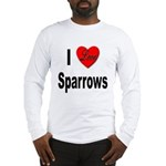 I Love Sparrows (Front) Long Sleeve T-Shirt