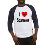 I Love Sparrows (Front) Baseball Jersey