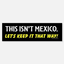 This isn't Mexico Bumper Bumper Bumper Sticker