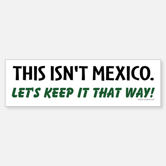 This isn't Mexico Bumper Bumper Bumper Sticker