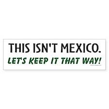This isn't Mexico Bumper Bumper Sticker