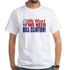 We Need Bill Clinton Shirt