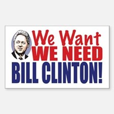 We Need Bill Clinton Rectangle Decal