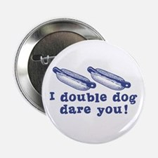 I Double Dog Dare You! Button