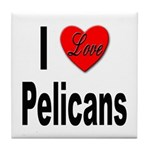 I Love Pelicans Tile Coaster
