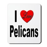 I Love Pelicans Mousepad