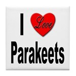I Love Parakeets Tile Coaster