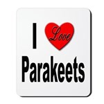 I Love Parakeets Mousepad