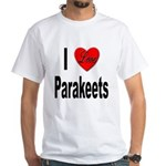 I Love Parakeets White T-Shirt