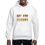 Hot For Teacher Hooded Sweatshirt