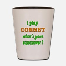 I play Cornet what's your superpower ? Shot Glass
