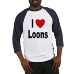 I Love Loons (Front) Baseball Jersey