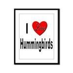 I Love Hummingbirds Framed Panel Print