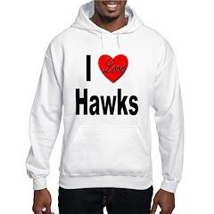 I Love Hawks (Front) Hoodie